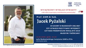 Wykład walentynkowy - Prof. UAM dr hab. Jacek Pyżalski Co wiemy o młodzieży online, czyli czy istnieje pozytywny Internet i czy nasi podopieczni mogą być jego młodymi twórcami?