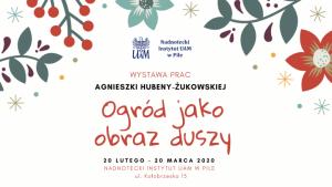 """""""Ogród jako obraz duszy"""" – wystawa prac Agnieszki Hubeny-Żukowskiej"""